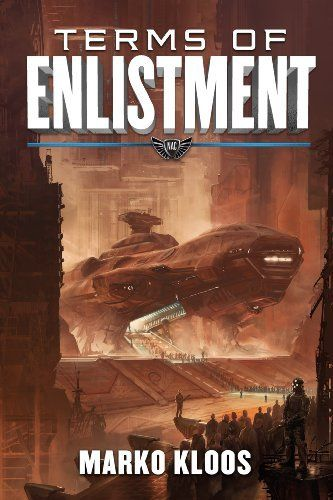 Terms of Enlistment by Marko Kloos. A spaceship sits in dock as hundreds of soldiers are lined up to board.