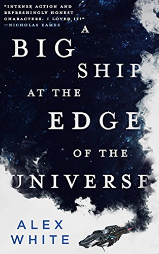 A Big Ship at the Edge of the Universe by Alex White. A small spaceship at the bottom of the cover has a large black cloud billowing from its back. In the cloud is a starfield. The title occupies most of the cloud.