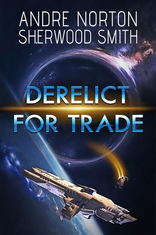 A Derelict for Trade by Andre Norton and Sherwood Smith